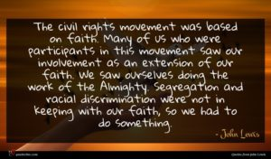 John Lewis quote : The civil rights movement ...