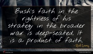 Rich Lowry quote : Bush's faith in the ...