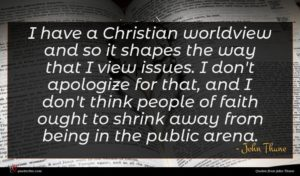 John Thune quote : I have a Christian ...