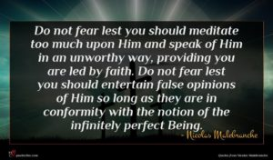 Nicolas Malebranche quote : Do not fear lest ...