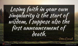 Peter Conrad quote : Losing faith in your ...