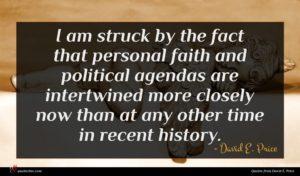 David E. Price quote : I am struck by ...