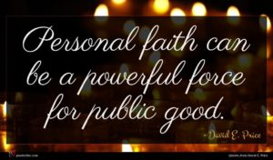 David E. Price quote : Personal faith can be ...