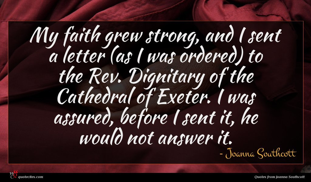 My faith grew strong, and I sent a letter (as I was ordered) to the Rev. Dignitary of the Cathedral of Exeter. I was assured, before I sent it, he would not answer it.