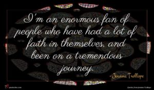 Joanna Trollope quote : I'm an enormous fan ...