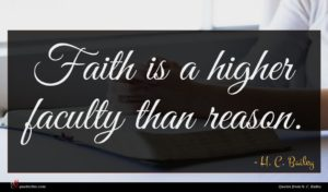 H. C. Bailey quote : Faith is a higher ...