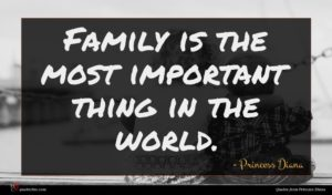 Princess Diana quote : Family is the most ...