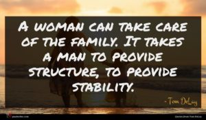 Tom DeLay quote : A woman can take ...