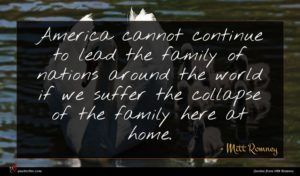 Mitt Romney quote : America cannot continue to ...