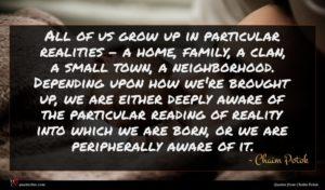 Chaim Potok quote : All of us grow ...