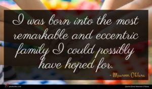 Maureen O'Hara quote : I was born into ...