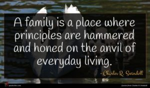 Charles R. Swindoll quote : A family is a ...