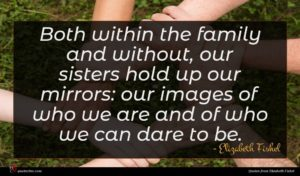 Elizabeth Fishel quote : Both within the family ...
