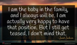Janet Jackson quote : I am the baby ...