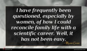 Marie Curie quote : I have frequently been ...