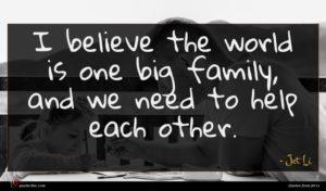 Jet Li quote : I believe the world ...