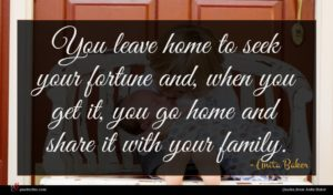Anita Baker quote : You leave home to ...