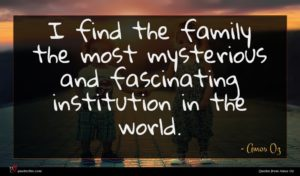 Amos Oz quote : I find the family ...