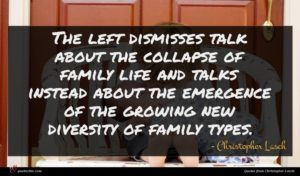 Christopher Lasch quote : The left dismisses talk ...