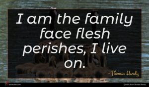 Thomas Hardy quote : I am the family ...