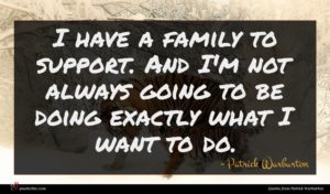 Patrick Warburton quote : I have a family ...