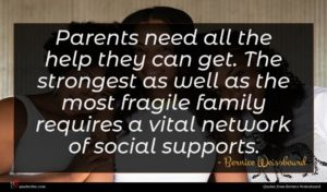 Bernice Weissbourd quote : Parents need all the ...