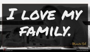 Manute Bol quote : I love my family ...