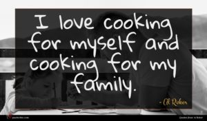 Al Roker quote : I love cooking for ...
