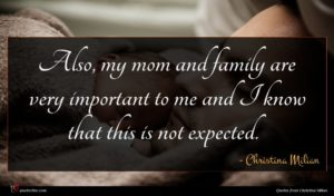 Christina Milian quote : Also my mom and ...
