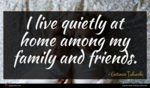 Antonio Tabucchi quote : I live quietly at ...