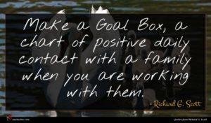 Richard G. Scott quote : Make a Goal Box ...