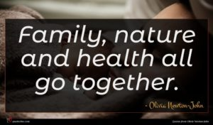Olivia Newton-John quote : Family nature and health ...