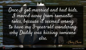 Chevy Chase quote : Once I got married ...