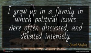 Joseph Stiglitz quote : I grew up in ...