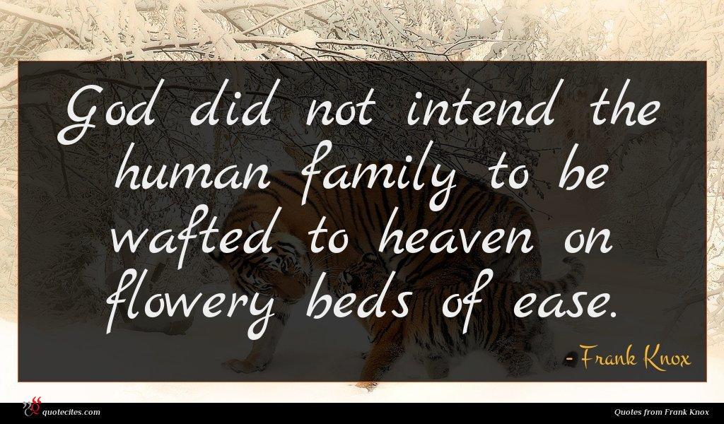 God did not intend the human family to be wafted to heaven on flowery beds of ease.