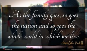 Pope John Paul II quote : As the family goes ...