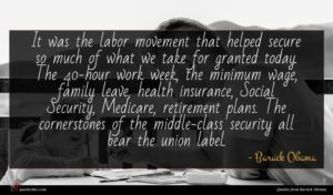 Barack Obama quote : It was the labor ...