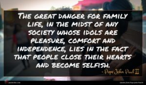 Pope John Paul II quote : The great danger for ...