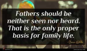 Oscar Wilde quote : Fathers should be neither ...