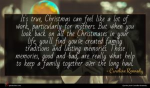 Caroline Kennedy quote : It's true Christmas can ...
