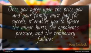 Vince Lombardi quote : Once you agree upon ...