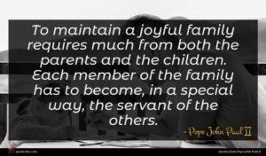 Pope John Paul II quote : To maintain a joyful ...