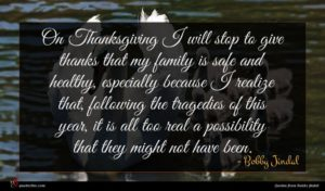 Bobby Jindal quote : On Thanksgiving I will ...