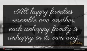 Leo Tolstoy quote : All happy families resemble ...