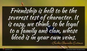 Charles Alexander Eastman quote : Friendship is held to ...