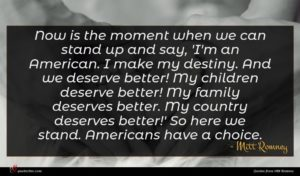 Mitt Romney quote : Now is the moment ...