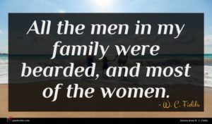 W. C. Fields quote : All the men in ...