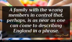 George Orwell quote : A family with the ...