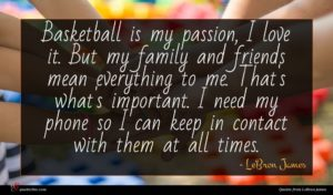 LeBron James quote : Basketball is my passion ...