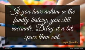 Temple Grandin quote : If you have autism ...